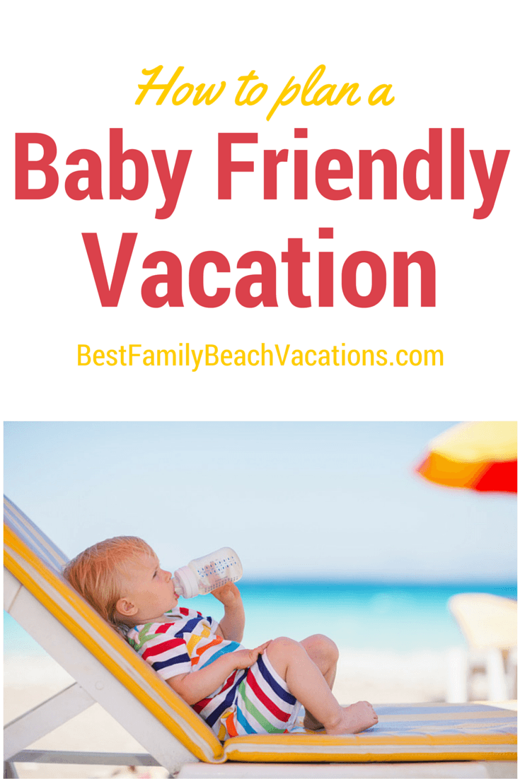 Baby Friendly Vacation How When And Where Https