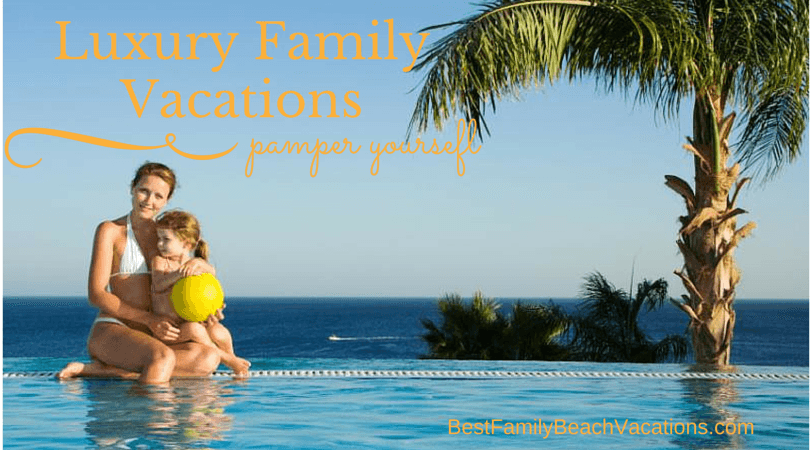 Luxury family vacations best family beach vacations for Best us beach vacations