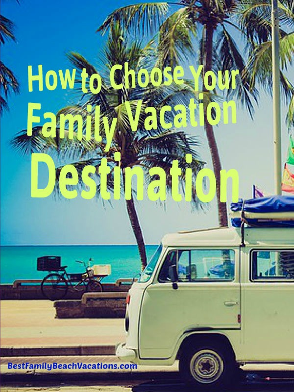 How To Choose Your Family Vacation Destination Best