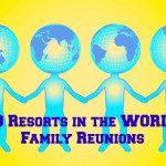 Family Reunion Resorts